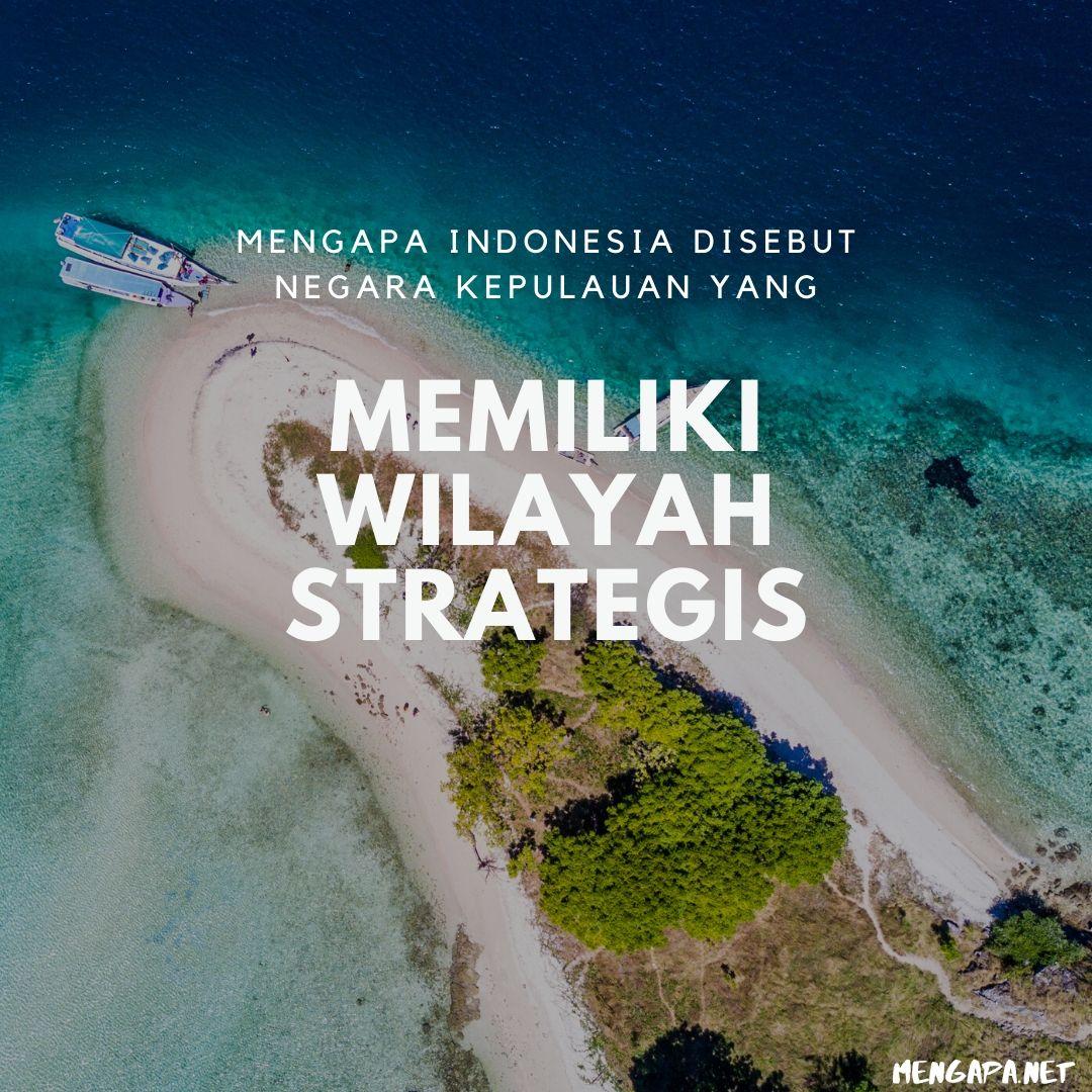 mengapa indonesia disebut negara kepulauan yang memiliki wilayah strategis