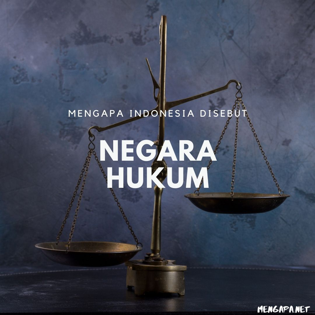 mengapa indonesia disebut negara hukum apa ciri cirinya
