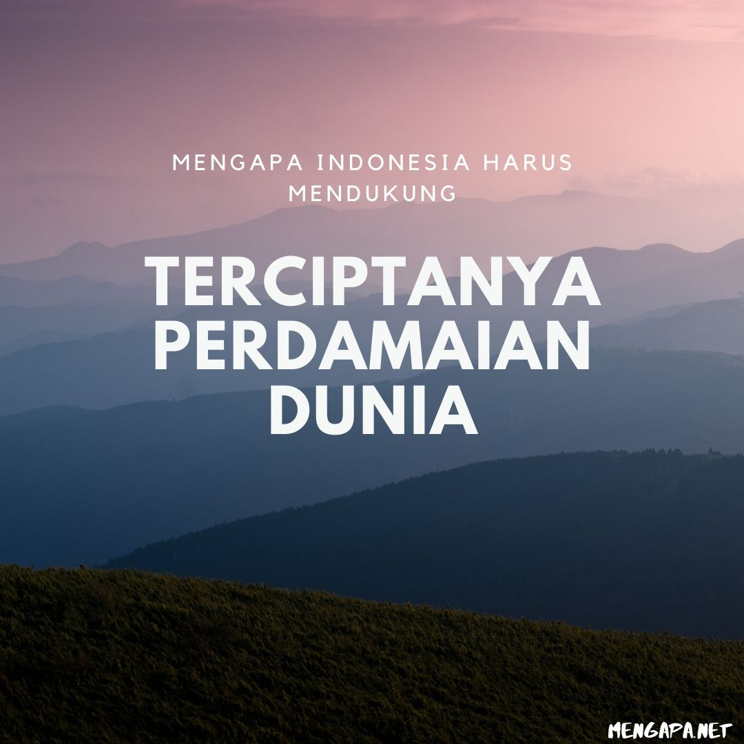 mengapa indonesia harus mendukung terciptanya perdamaian dunia