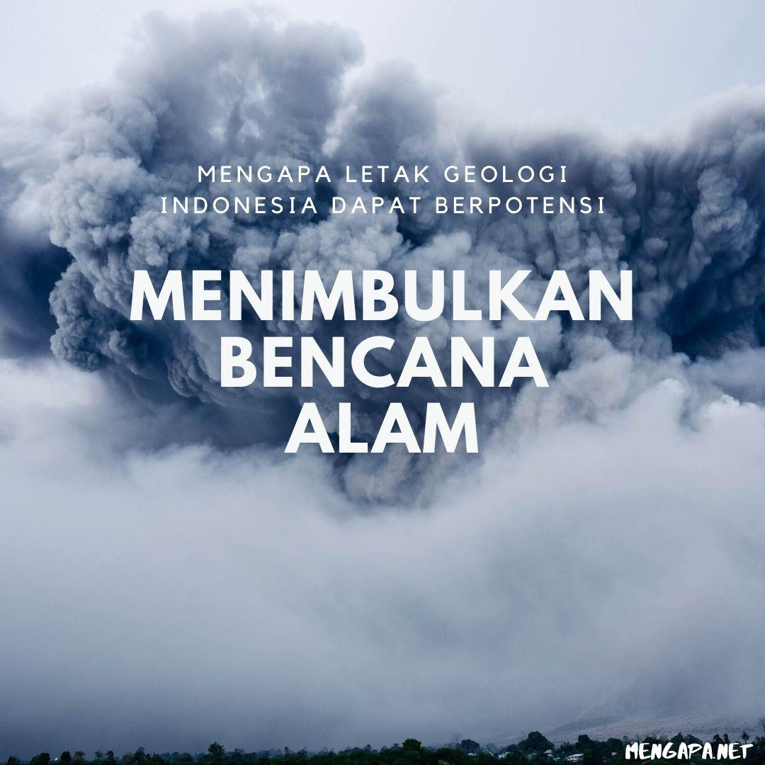mengapa letak geologi indonesia dapat berpotensi menimbulkan bencana alam