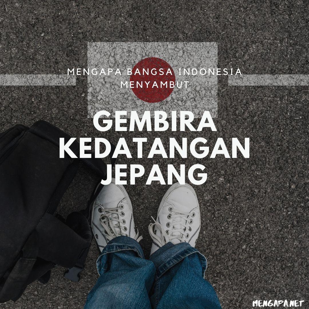 Mengapa Bangsa Indonesia Menyambut Gembira Kedatangan Jepang