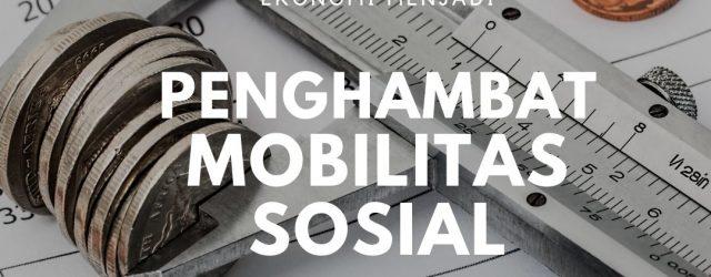 mengapa faktor ekonomi menjadi penghambat mobilitas sosial