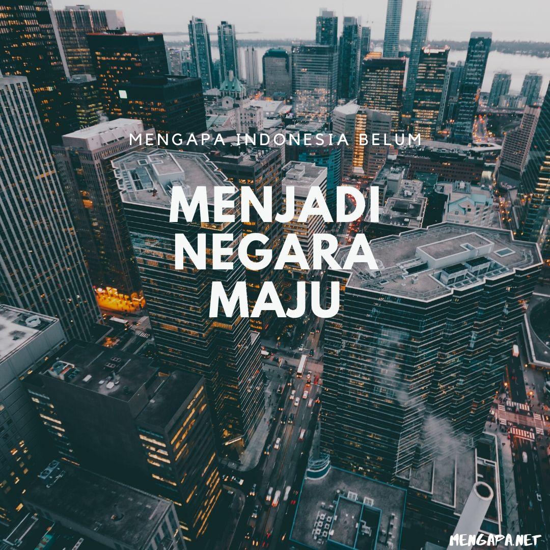 Mengapa Indonesia Belum Menjadi Negara Maju