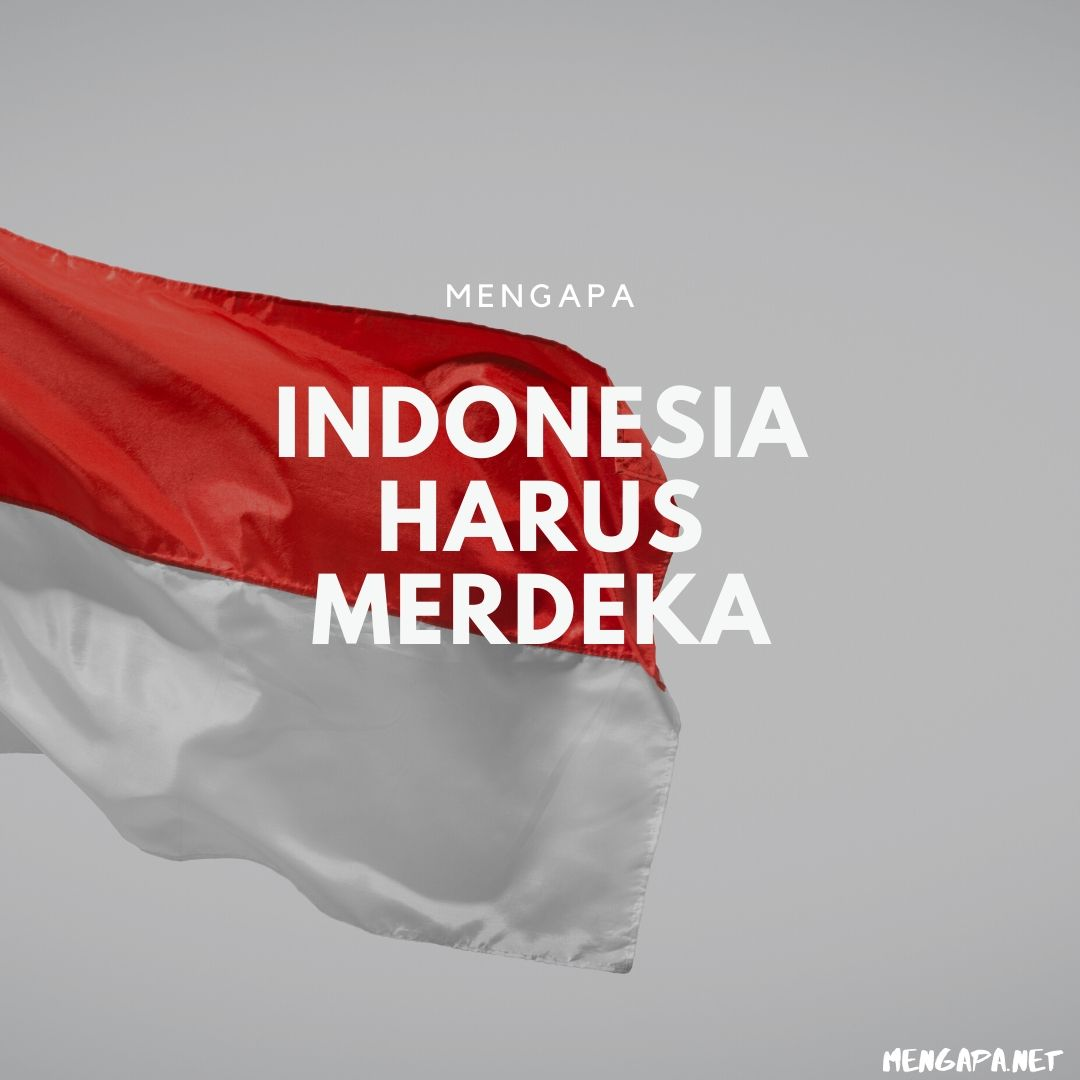 Mengapa Indonesia Harus Merdeka
