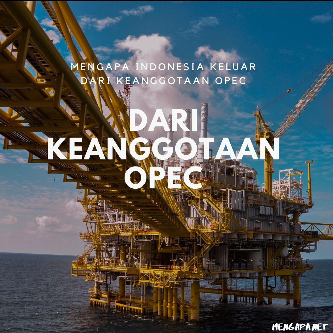 mengapa indonesia keluar dari keanggotaan opec