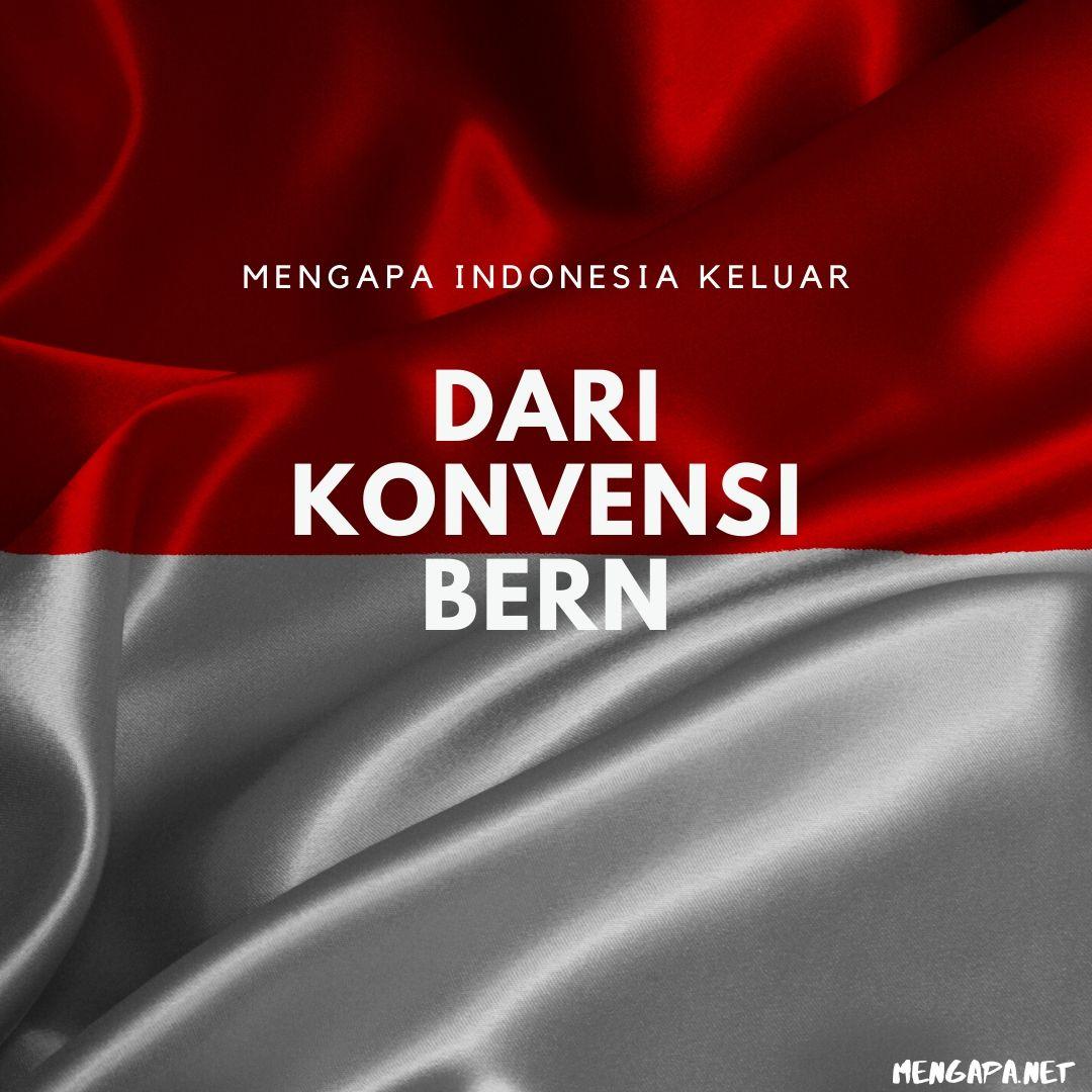 Mengapa Indonesia Keluar Dari Konvensi Bern