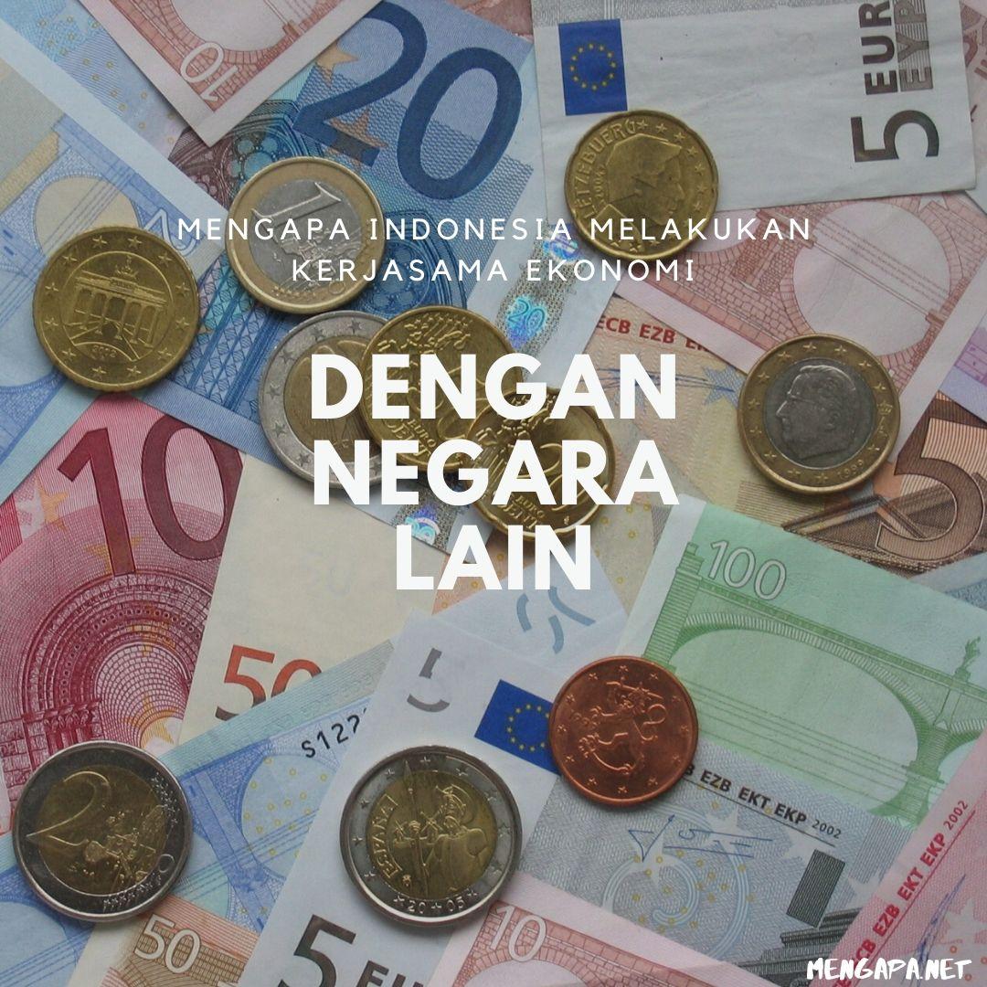 mengapa indonesia melakukan kerjasama ekonomi dengan negara lain