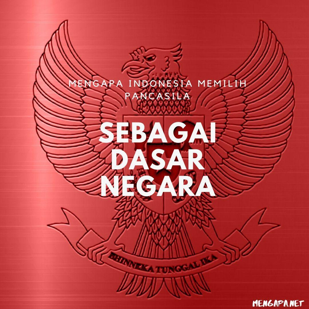 mengapa indonesia memilih pancasila sebagai dasar negara