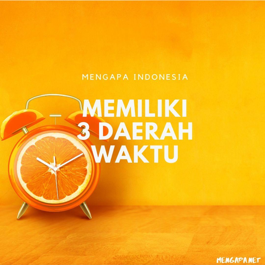 Mengapa Indonesia Memiliki 3 Daerah Waktu