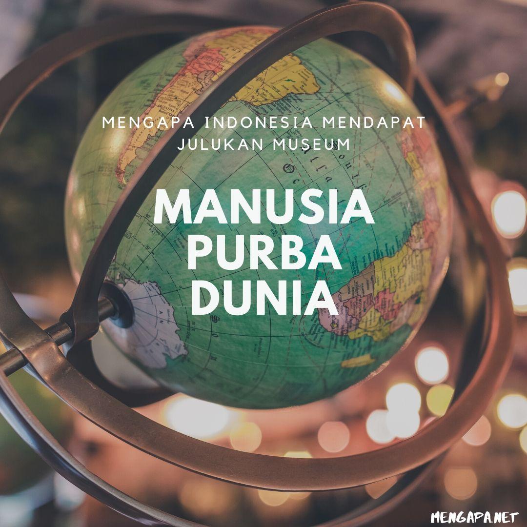 mengapa indonesia mendapat julukan museum manusia purba dunia