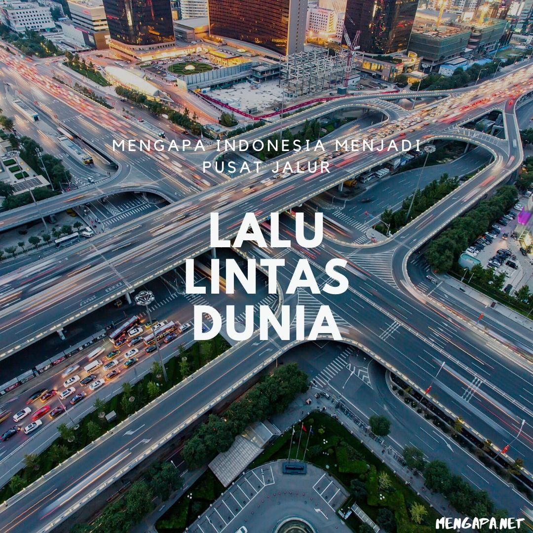 Mengapa Indonesia Menjadi Pusat Jalur Lalu Lintas Dunia