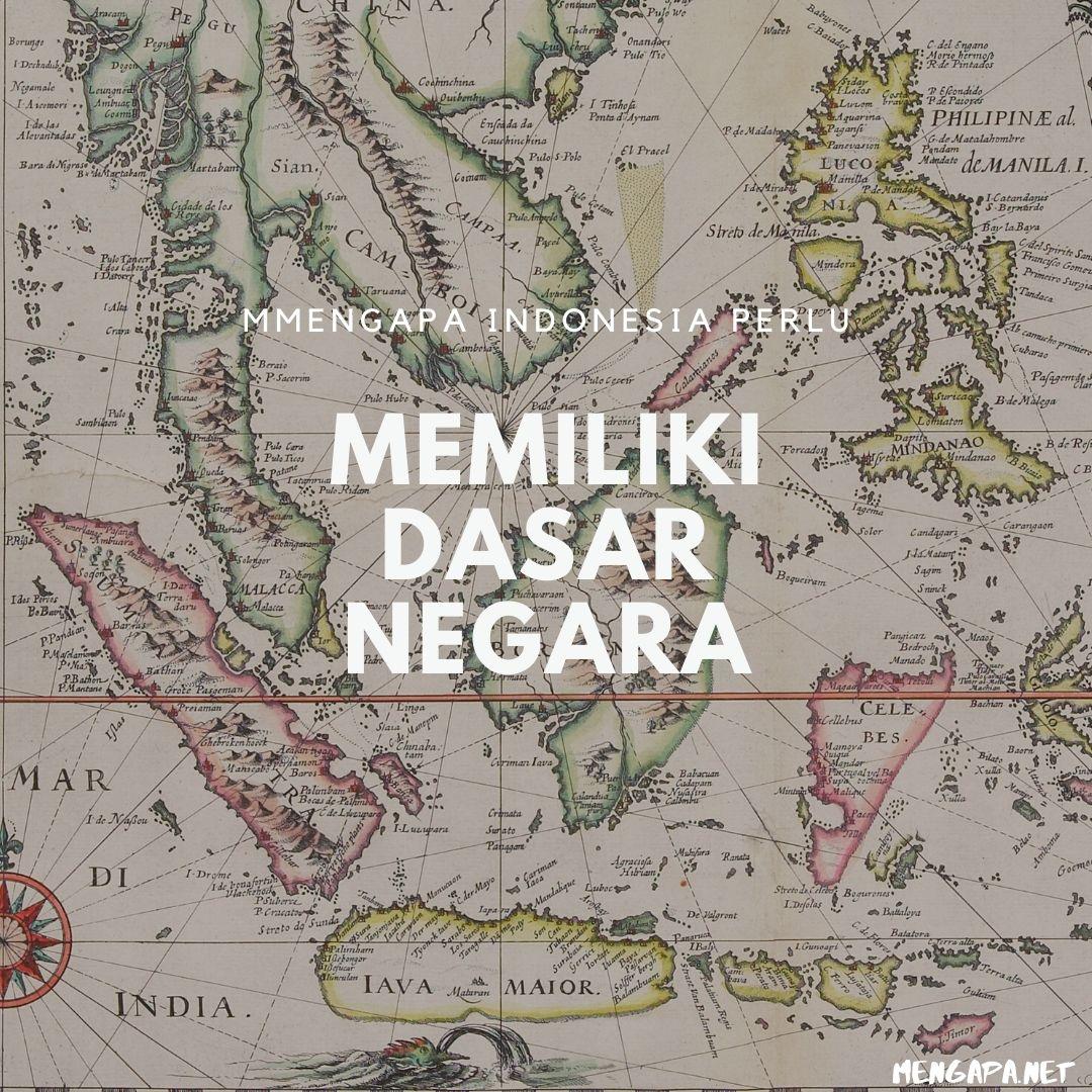mengapa indonesia perlu memiliki dasar negara
