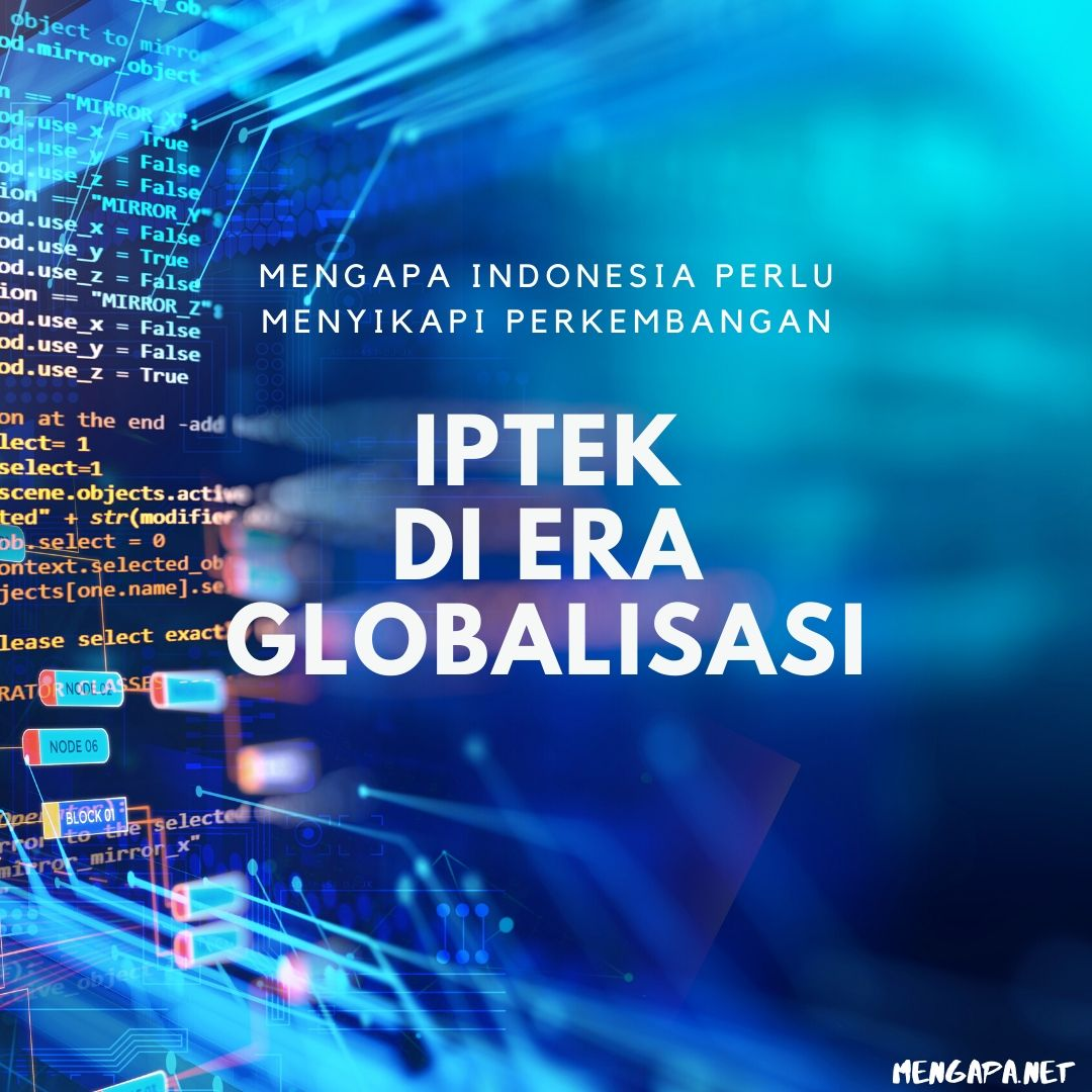 Mengapa Indonesia Perlu Menyikapi Perkembangan Iptek Di Era Globalisasi