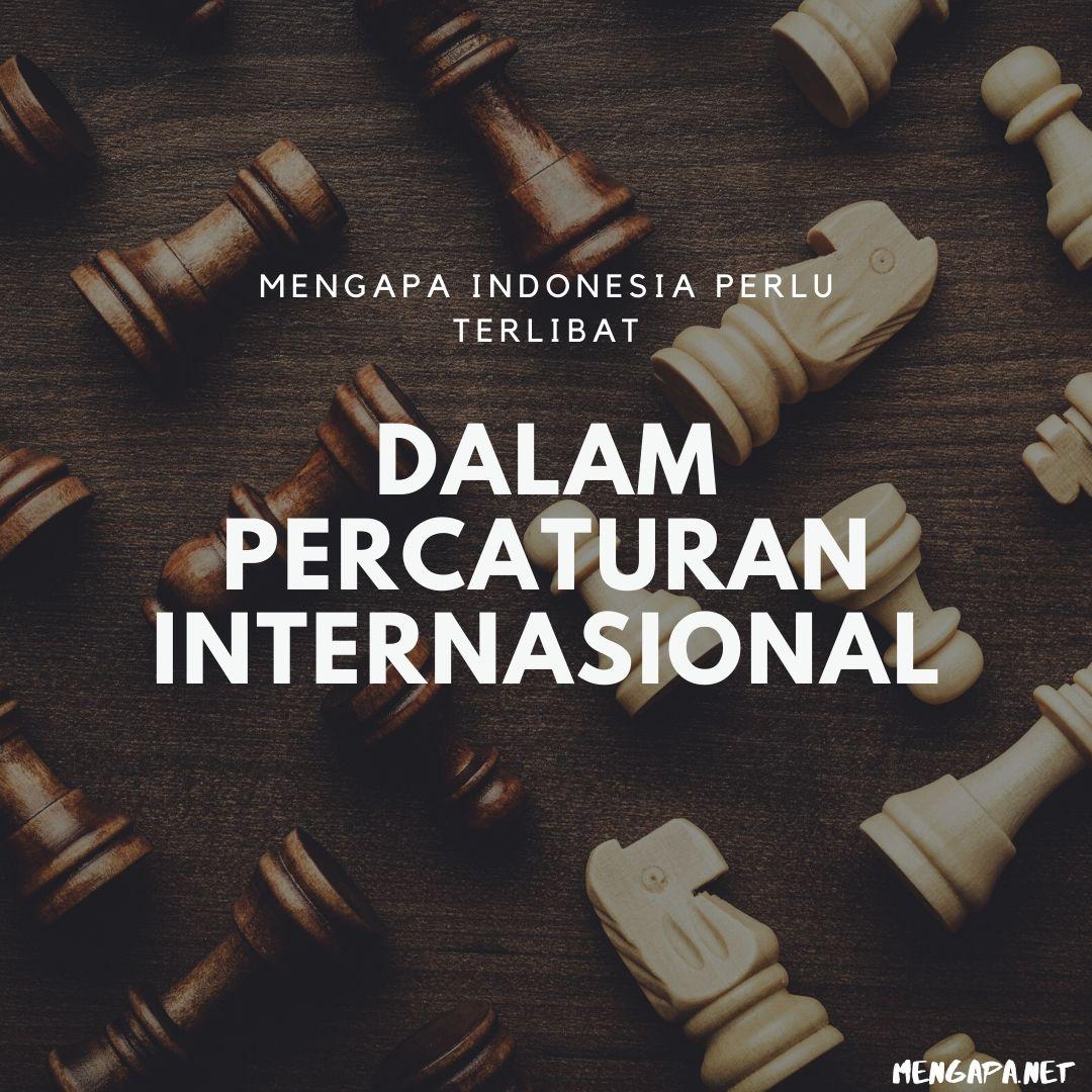 mengapa indonesia perlu terlibat dalam percaturan internasional