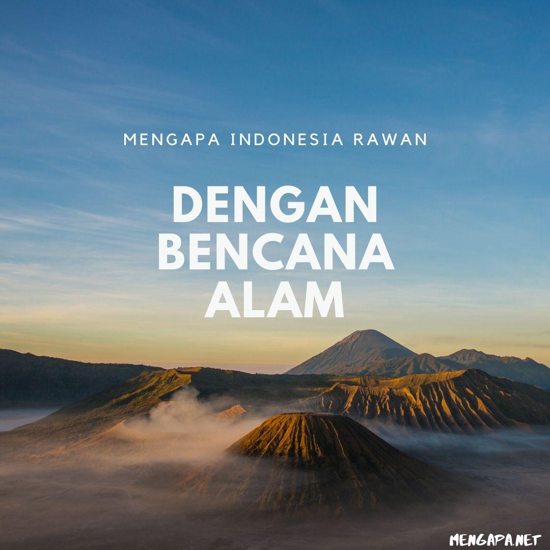 Mengapa Indonesia Rawan Dengan Bencana Alam
