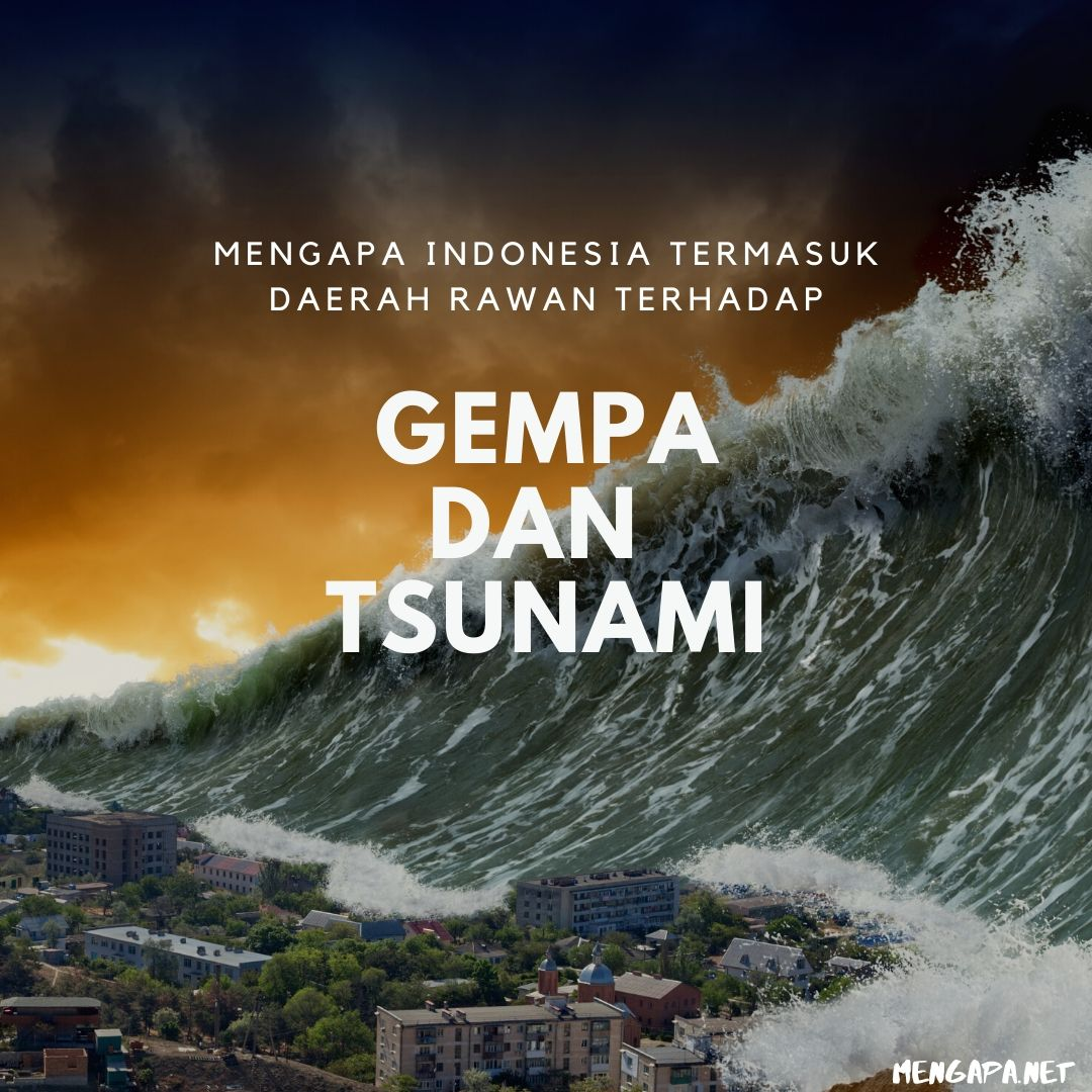 Mengapa Indonesia Termasuk Daerah Rawan Terhadap Gempa Dan Tsunami