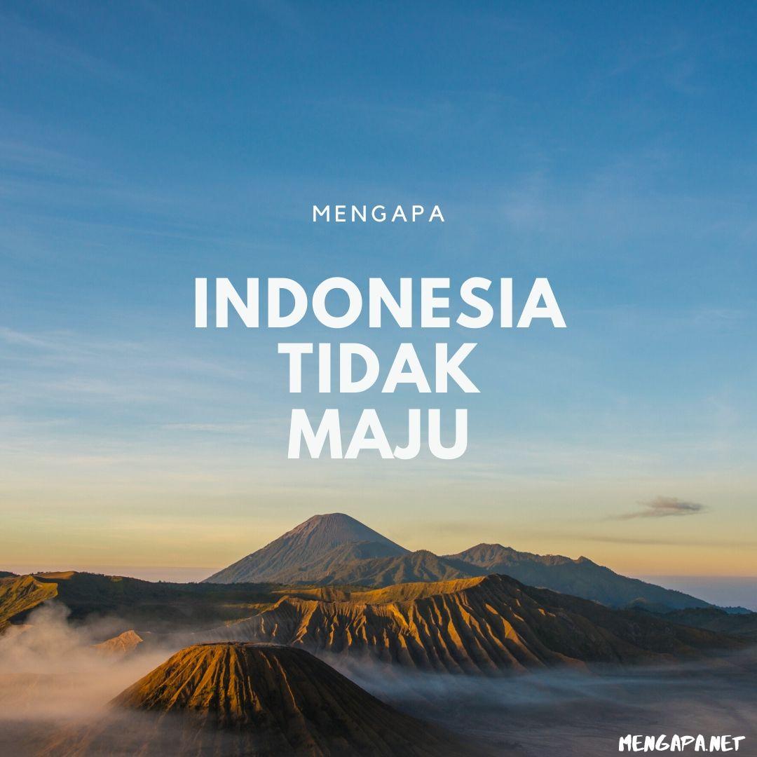 Mengapa Indonesia Tidak Maju