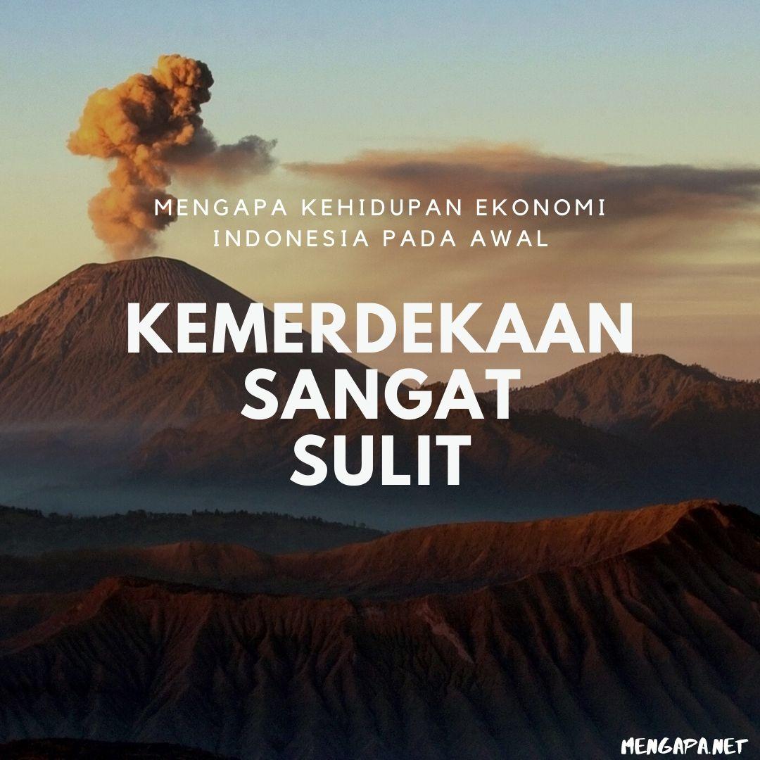 mengapa kehidupan ekonomi indonesia pada awal kemerdekaan sangat sulit