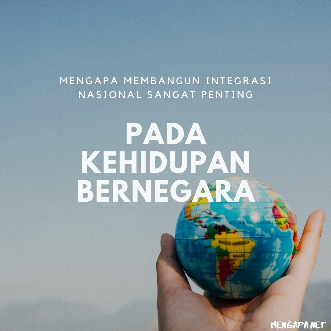 mengapa membangun integrasi nasional sangat penting pada kehidupan bernegara