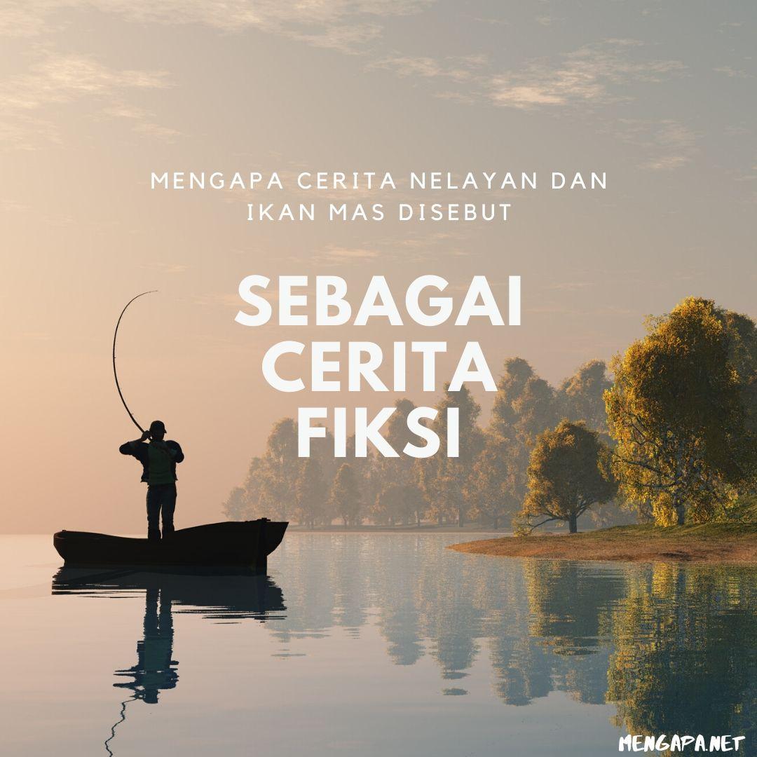 mengapa cerita nelayan dan ikan mas disebut sebagai cerita fiksi