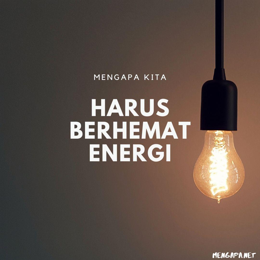 mengapa kita harus berhemat energi
