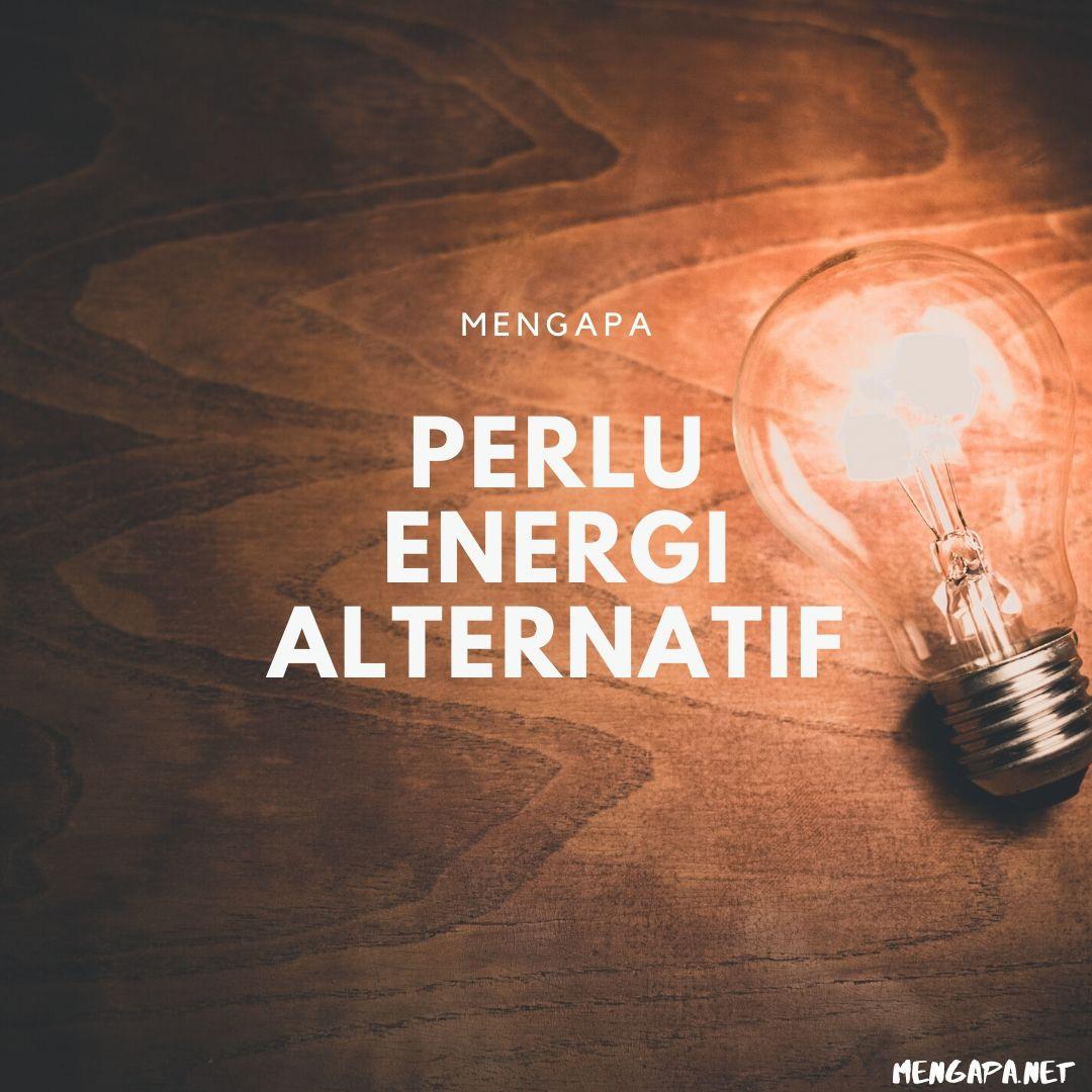 mengapa perlu energi alternatif