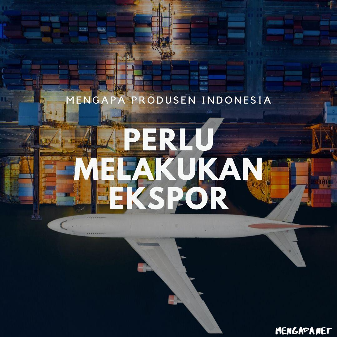 Mengapa Produsen Indonesia Perlu Melakukan Ekspor