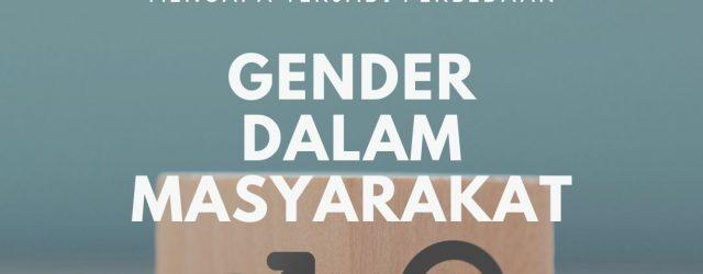 mengapa terjadi perbedaan gender dalam masyarakat
