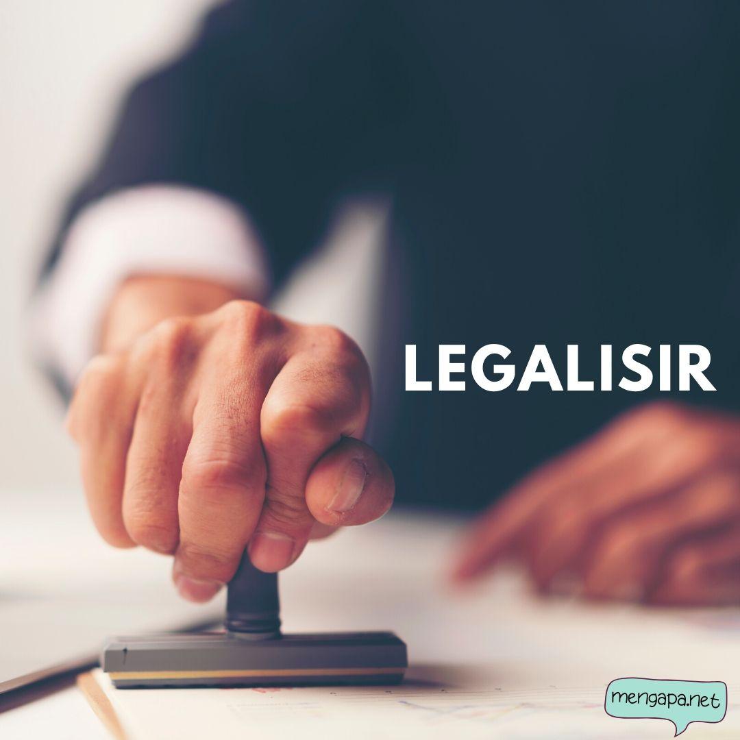 apa itu legalisir artinya - arti legalisir adalah