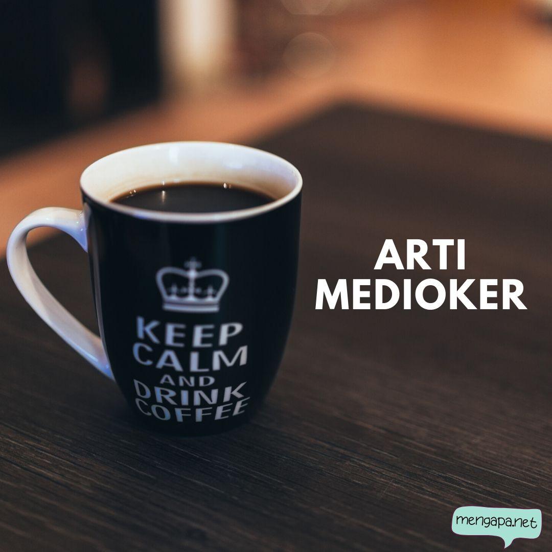 apa itu medioker artinya - arti medioker adalah