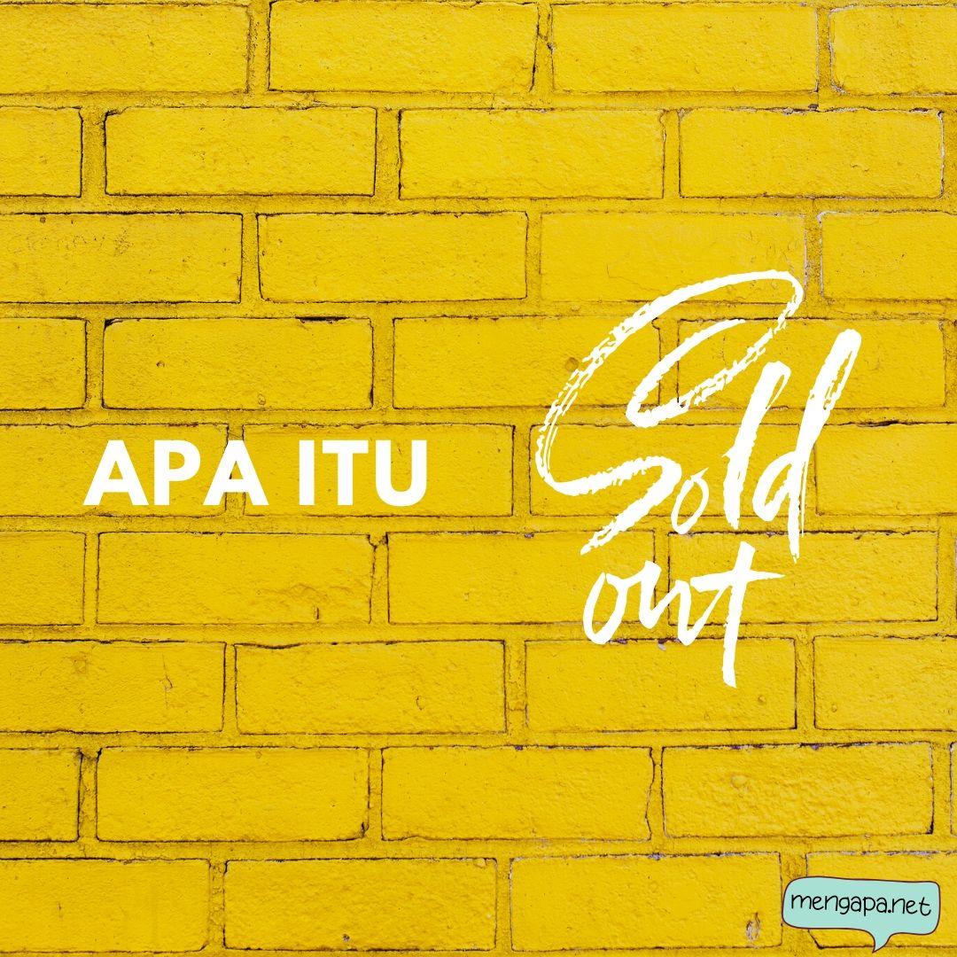 apa itu sold out artinya - arti sold out adalah