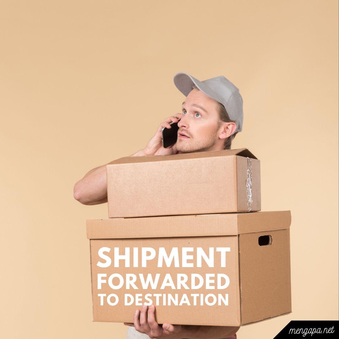 shipment forwarded to destination artinya adalah