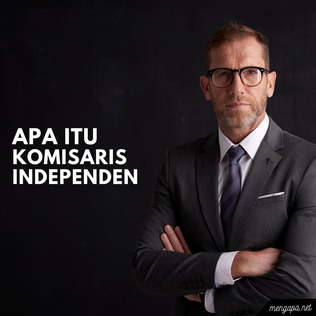 apa itu komisaris independen artinya - arti komisaris independen adalah